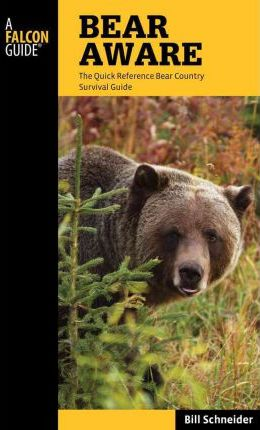 Bear Aware  The Quick Reference Bear Country Survival Guide