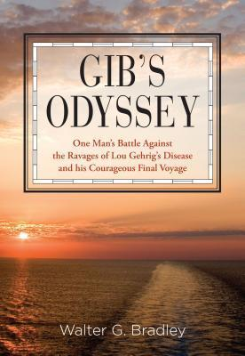 Gib's Odyssey : One Man's Battle Against The Ravages Of Lou Gehrig's Disease And His Courageous Final Voyage thumbnail