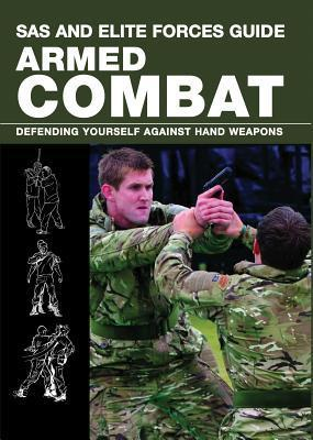 SAS and Elite Forces Guide Armed Combat: Fighting with Weapons in Everyday Situations
