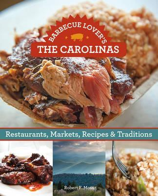 Barbecue Lover's the Carolinas : Restaurants, Markets, Recipes & Traditions
