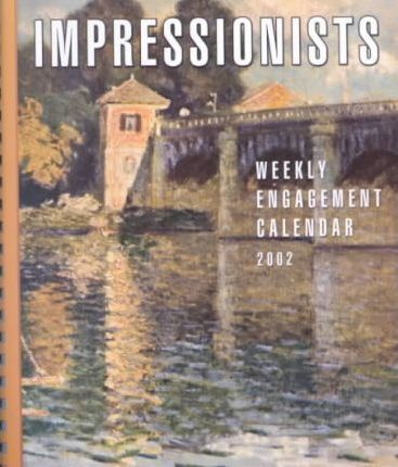 Impressionists: 2002 Weekly Engagement Calendar