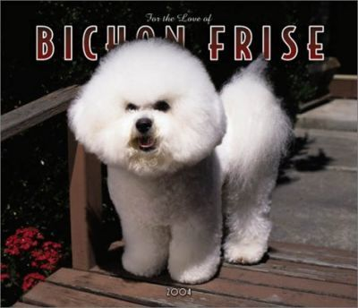 For the Love of Bichon Frise Deluxe Wall Calendar: 2004