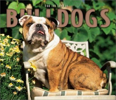 For the Love of Bulldogs Deluxe Wall Calendar: 2004
