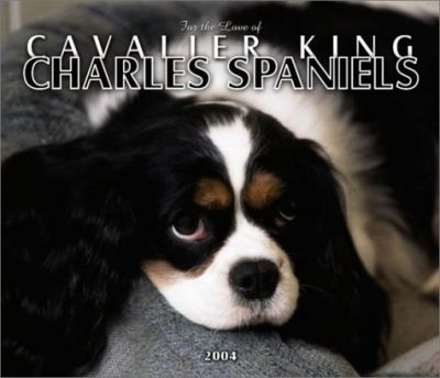 For the Love of Cavalier King Charles Spaniels Deluxe Wall Calendar: 2004