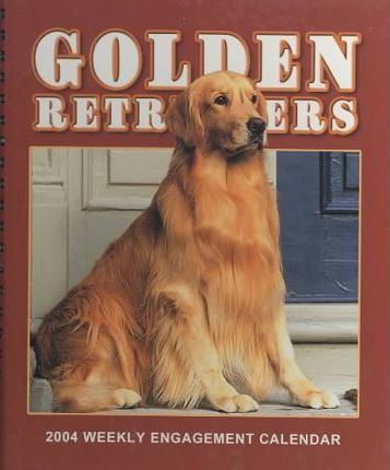 Golden Retrievers Hardcover Weekly Engagement Calendar: 2004