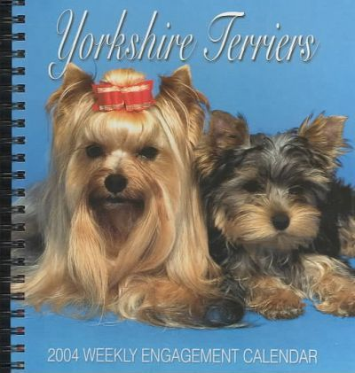 Yorkshire Terriers Hardcover Weekly Engagement Calendar: 2004