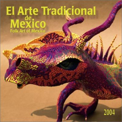 El Arte Tradicional De Mexico/ Folk Art of Mexico Wall Calendar: 2004
