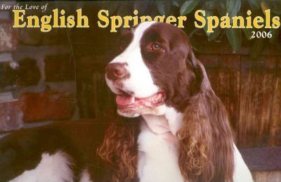 For The Love Of English Springer Spaniels 2006 Calendar