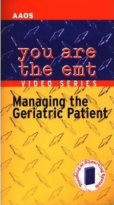 You are the EMT - Managing the Geriatric Patient