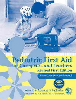 Pediatric First Aid for Caregivers and Teachers Resource Manual: Instructor's Resource Manual