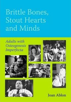 Brittle Bones, Stout Hearts and Minds: Adults with Osteogenesis Imperfecta