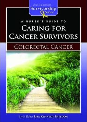 A Nurse S Guide To Caring For Cancer Survivors Colorectal Cancer Lisa Kennedy Sheldon 9780763772598