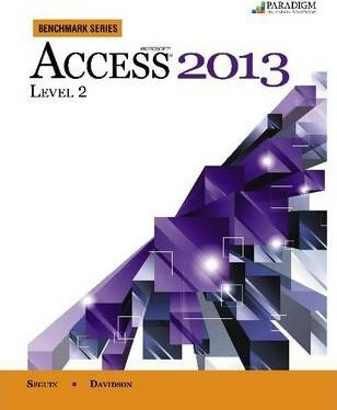 Benchmark Series: Microsoft (R) Access 2013 Level 2
