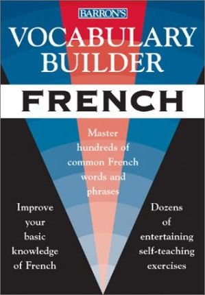 Vocabulary Builder: French: Master Hundreds of Common French Words and Phrases