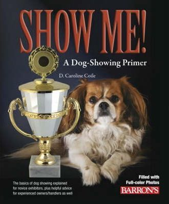 Show Me! A Dog Showing Primer