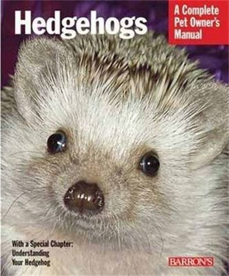 Hedgehogs : A Complete Pet Owner's Manual