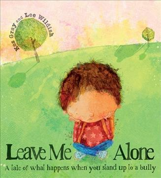 Leave Me Alone : A Tale of What Happens When You Stand Up to a Bully