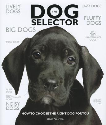 The Dog Selector : How to Choose the Right Dog for You