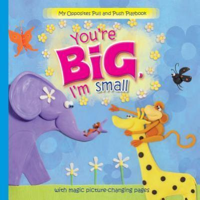 You're Big, I'm Small  With Magic Picture-Changing Pages