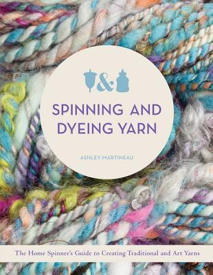 Spinning and Dyeing Yarn : The Home Spinner's Guide to Creating Traditional and Art Yarns