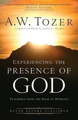 Experiencing the Presence of God : Teachings from the Book of Hebrews