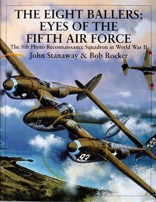 Eight Ballers: Eyes of the Fifth Air Force: The 8th Photo Reconnaissance Squadron in World War II