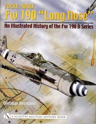 Focke-Wulf Fw 190 aLong Nosea : An Illustrated History of the Fw 190 D Series
