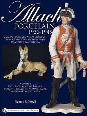 Allach Porcelain 1936-1945: Vol 2: Historical Military Figures, Peasants, Figurines, Animals, Vases, Dinnerware, Miscellaneous