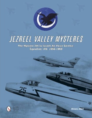 Jezreel Valley Mysteres : The Mystere IVA in Israeli Air Force Service, Squadron 109, 1956-1968