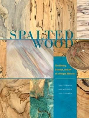 Spalted Wood : The History, Science, and Art of a Unique Material