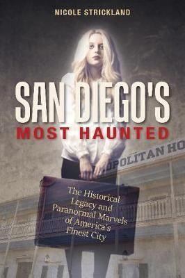 San Diego's Most Haunted: The Historical Legacy and Paranormal Marvels of America's Finest City