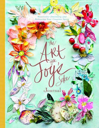 Art for Joy's Sake Journal: Watercolor Discovery and Releasing Your Creative Spirit