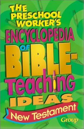 The Preschool Worker's Encyclopedia of Bible Teaching Ideas