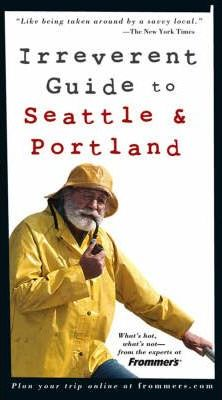 Frommer's Irreverent Guide to Seattle and Portland