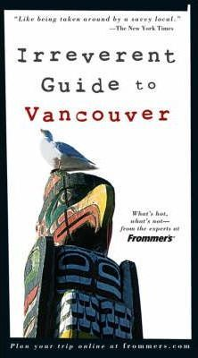 Frommer's Irreverent Guide to Vancouver