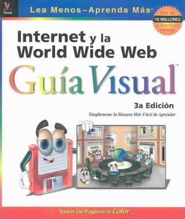 Internet y La World Wide Web Guia Visual