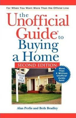 The Unofficial Guide to Buying a Home, Second Edit Ion