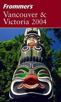 Frommer's Vancouver and Victoria 2004