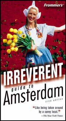 Frommer's Irreverent Guide to Amsterdam