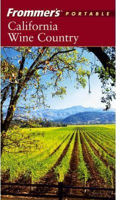 Frommer's Portable California Wine Country, 4th Ed Ition