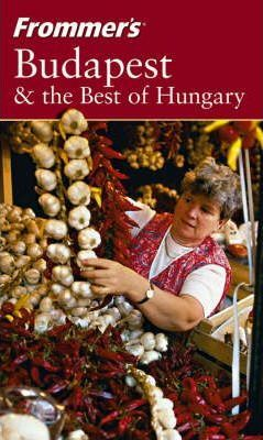 Frommer's Budapest & the Best of Hungary, 5th Edit Ion