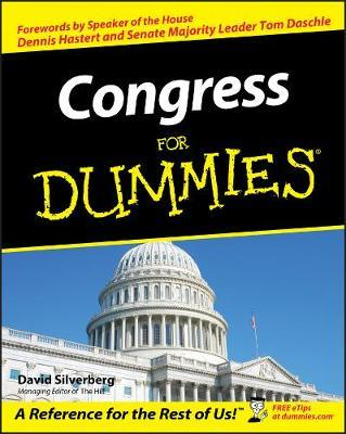 Congress for Dummies (Forewords By Speaker of the House Dennis Hastert and Senate Majority Leader Tom Daschle)