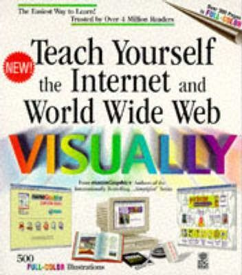 Teach Yourself the Internet and the World Wide Web Visually