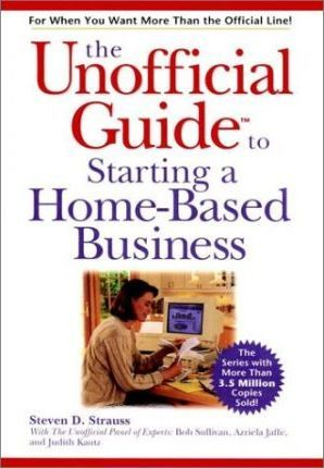 Unofficial Guide to Starting a Home-based Business