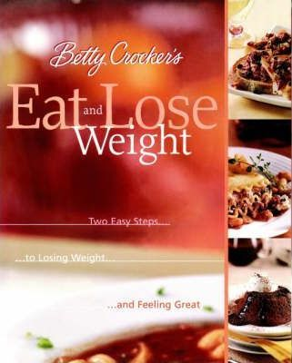 Betty Crocker's Eat and Lose Weight : Easy Two-step Guide to Losing Weight – Betty Crocker