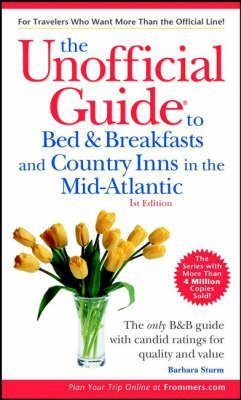 The Unofficial Guide to Bed and Breakfasts and Country Inns in the Mid-Atlantic