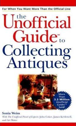 Unofficial Guideo to Collecting Antiques (Hardcove r)