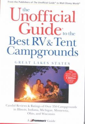 The Unofficial Guide to the Best RV and Tent Campgrounds in the Great Lakes States