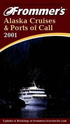 Frommer's Alaska Cruises and Ports of Call: 2001