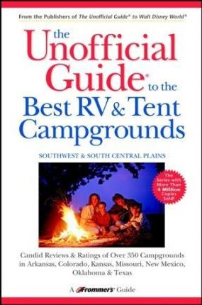 The Unofficial Guide to the Best RV and Tent Campgrounds in the Southwest and South Central Plains